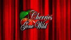 Cherries Gone Wild